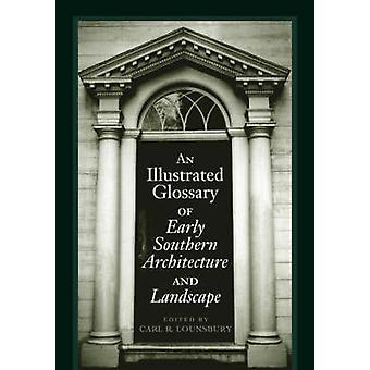 An Illustrated Glossary of Early Southern Architecture and Landscape by Lounsbury & Carl R.