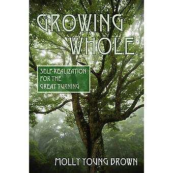 Growing Whole SelfRealization for the Great Turning by Brown & Molly Young
