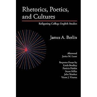 Rhetorics Poetics and Cultures Refiguring College English Studies by Berlin & James A.