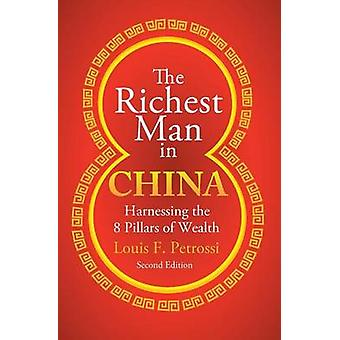 The Richest Man in China Harnessing the 8 Pillars of Wealth by Petrossi & Louis F.
