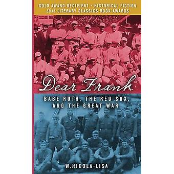 Dear Frank Babe Ruth the Red Sox and the Great War by NikolaLisa & W.