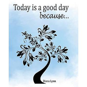 Today Is A Good Day because... How to Journal The Positive Series Book 1 by Lynn & Diana