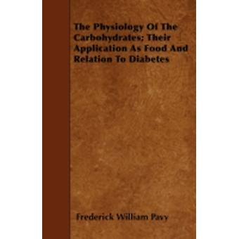 The Physiology of the Carbohydrates Their Application as Food and Relation to Diabetes by Pavy & Frederick William