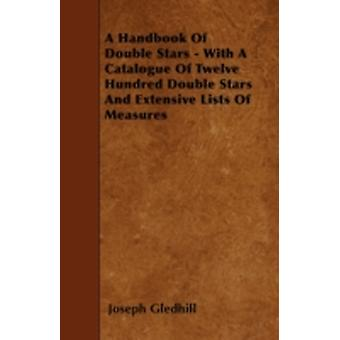 A Handbook Of Double Stars  With A Catalogue Of Twelve Hundred Double Stars And Extensive Lists Of Measures by Gledhill & Joseph