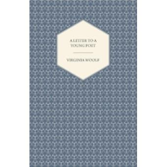 A Letter to a Young Poet by Woolf & Virginia