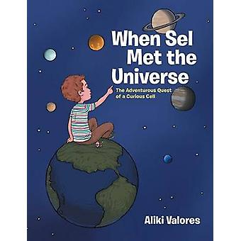 When Sel Met the Universe The Adventurous Quest of a Curious Cell by Aliki Valores