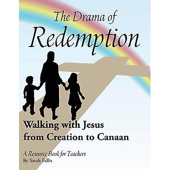 The Drama of Redemption Walking with Jesus from Creation to Canaan by Fallis & Sarah
