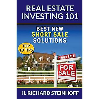Real Estate Investing 101 Best New Short Sale Solutions Top 10 Tips  Volume 4 by Steinhoff & H. Richard