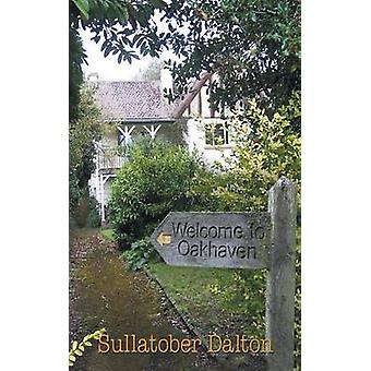 Welcome to Oakhaven by Dalton & Sullatober