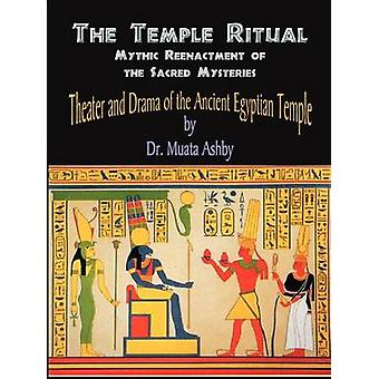 Temple Ritual Of The Ancient Egyptian Mysteries Theater  Drama Of The Ancient Egyptian Mysteries by Ashby & Muata