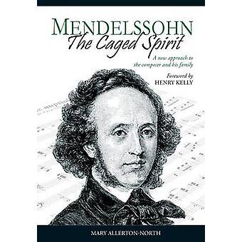 Mendelssohn  The Caged Spirit by AllertonNorth & Mary