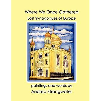 Where We Once Gathered Lost Synagogues of Europe by Strongwater & Andrea