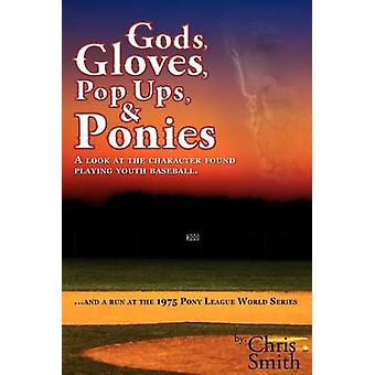 Gods Gloves Popups  Ponies A Look at the Character Found Playing Youth Baseball...and a Run at the 1975 Pony League World Series by Smith & Chris
