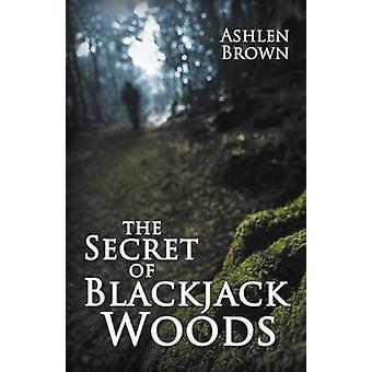 The Secret of Blackjack Woods by Brown & Ashlen