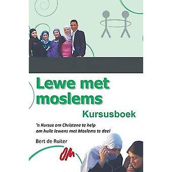 Lewe met Moslems Kursusboek by de Ruiter & Bert