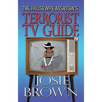 The Housewife Assassins Terrorist TV Guide by Brown & Josie