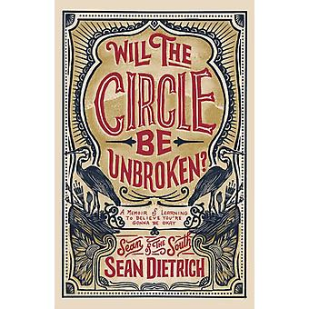 Will the Circle Be Unbroken by Sean Dietrich