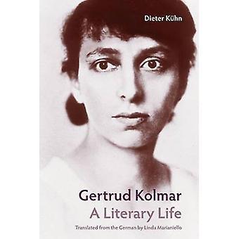 Gertrud Kolmar - A Literary Life by Dieter Kuhn - Linda Marianiello -