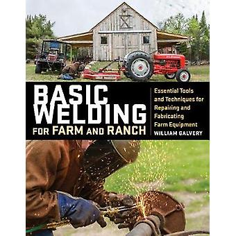Basic Welding for Farm and Ranch - Essential Tools and Techniques for