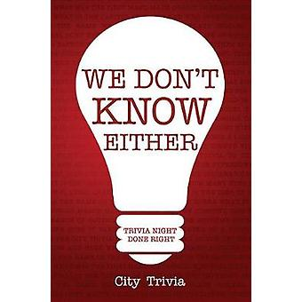 We Don't Know Either - Trivia Night Done Right by City Trivia - 978163