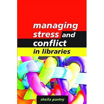 Managing Stress and Conflict in Libraries by Sheila Pantry - 97818560