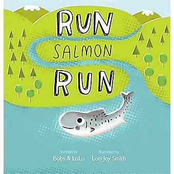 Run Salmon Run by Bobs & LoLo - 9781989603314 Book