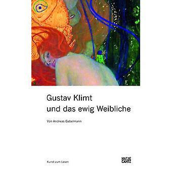 Gustav Klimt und das ewig Weibliche (German Edition) by Andreas Gabel