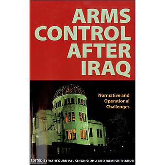 Arms Control After Iraq - Normative and Operational Challenges by Unit