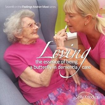 Loving; the Essence of Being a Butterfly in Dementia Care by Sally Kn