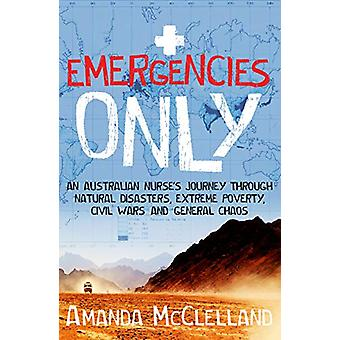 Emergencies Only - An Australian nurse's journey through natural disas