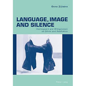 Language - Image and Silence - Kierkegaard and Wittgenstein on Ethics