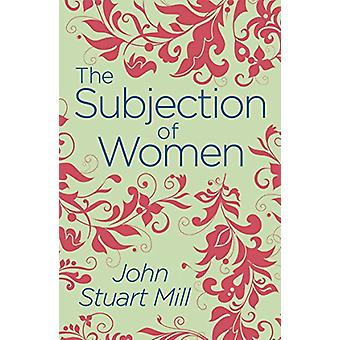 The Subjection of Women by John Stuart Mill - 9781789500790 Book