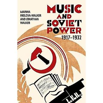 Music and Soviet Power - 1917-1932 by Marina Frolova-Walker - 9781783