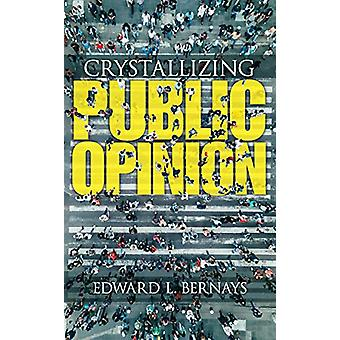 Crystallizing Public Opinion by Edward Bernays - 9780486836584 Book