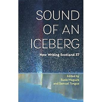 Sound of an Iceberg - New Writing Scotland 37 by Susie Maguire - 97819