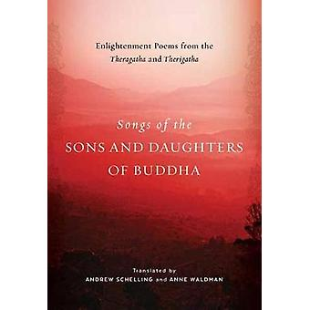 Songs of the Sons and Daughters of Buddha - Enlightenment Poems from t