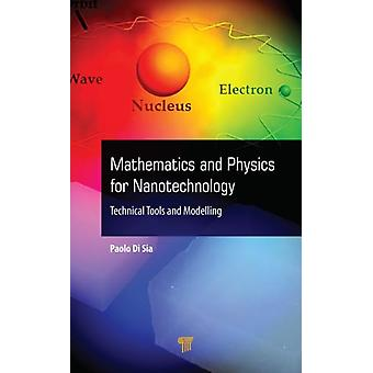 Mathematics and Physics for Nanotechnology by Edited by Paolo Di Sia