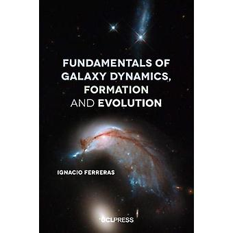 Fundamentals of Galaxy Dynamics Formation and Evolution by Ignacio Ferreras