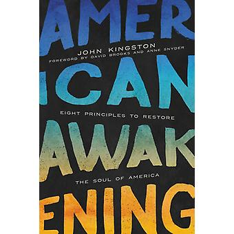 American Awakening  Eight Principles to Restore the Soul of America by John Kingston & Foreword by David Brooks and Anne Snyder