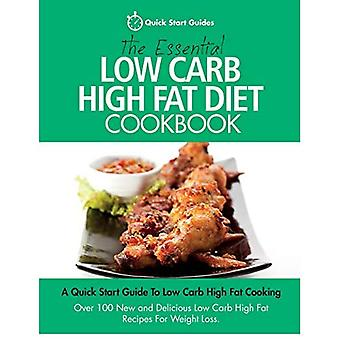 The Essential Low Carb High Fat Diet Cookbook: A Quick Start Guide To Low Carb High Fat Cooking. Over 100 New and Delicious� Low Carb High Fat Recipes� For Weight Loss