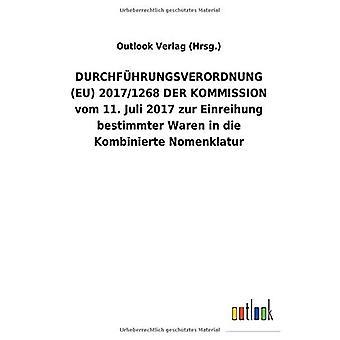DURCHFACEHRUNGSVERORDNUNG (EU) 2017/1268 DER KOMMISSION vom 11. Juli 2017 zur Einreihung bestimmter Waren in die Kombinierte Nomenklatur