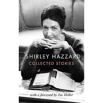 The Collected Stories of Shirley Hazzard by Hazzard & Shirley