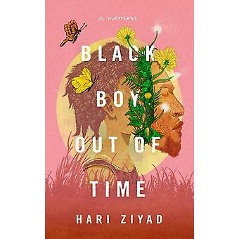 Black Boy Out of Time  A Memoir by Hari Ziyad