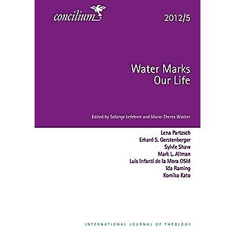 Concilium 2012/5 Water Marks Our Lives by Solange Lefebvre - 97803340