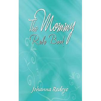 The Mommy Rule Book by Johanna Redeye - 9781468500431 Book