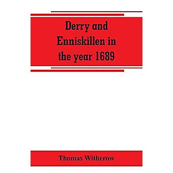 Derry and Enniskillen in the year 1689; the story of some famous batt