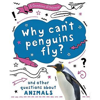 Kysymys Science Miksi cant pingviinit lentää ja muita kysymyksiä eläimistä Anna Claybourne