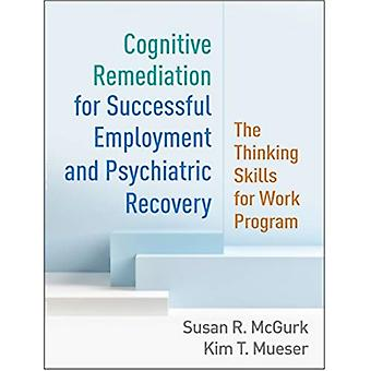 Cognitive Remediation for Successful Employment and Psychiatric Recovery by Kim T. Mueser
