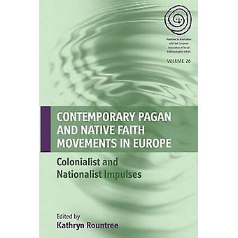 Contemporary Pagan and Native Faith Movements in Europe Colonialist and Nationalist Impulses by Rountree & Kathryn