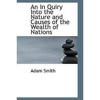An In Quiry Into the Nature and Causes of the Wealth of Nations by Ad